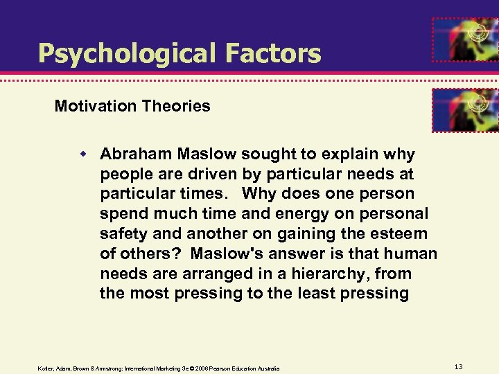 Psychological Factors Motivation Theories Abraham Maslow sought to explain why people are driven by