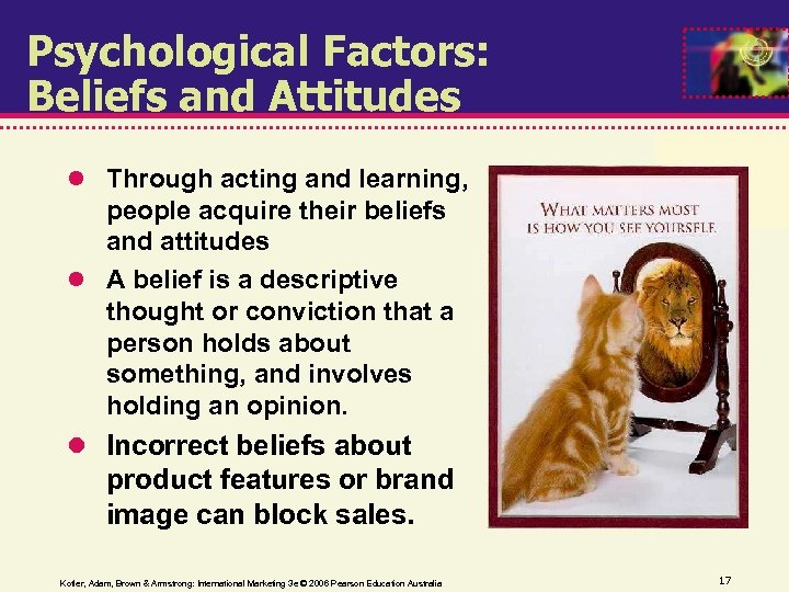 Psychological Factors: Beliefs and Attitudes Through acting and learning, people acquire their beliefs and