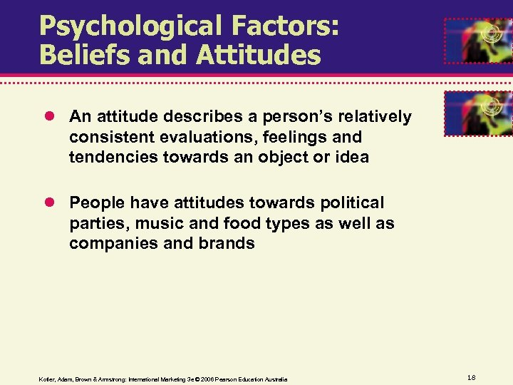 Psychological Factors: Beliefs and Attitudes An attitude describes a person's relatively consistent evaluations, feelings