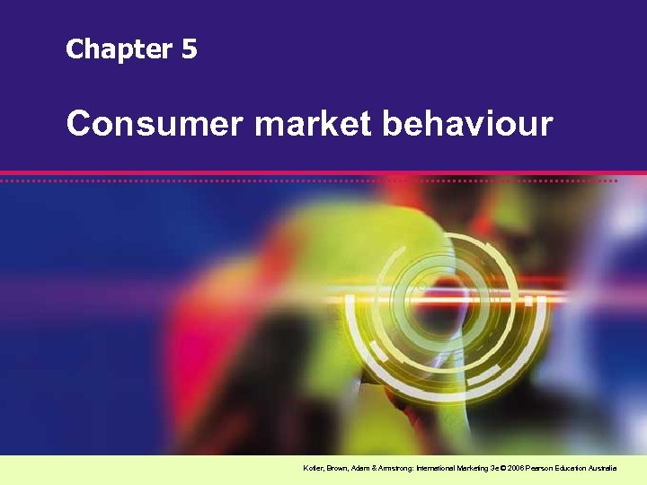 Chapter 5 Consumer market behaviour Kotler, Brown, Adam & Armstrong: International Marketing 3 e