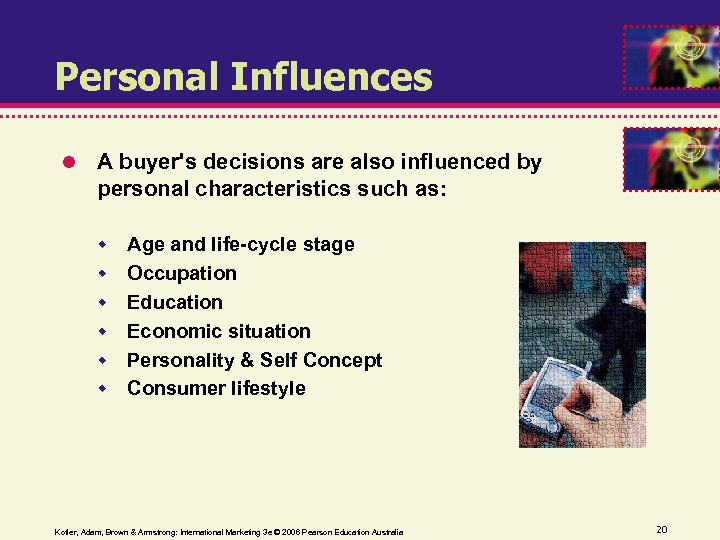Personal Influences A buyer's decisions are also influenced by personal characteristics such as: Age