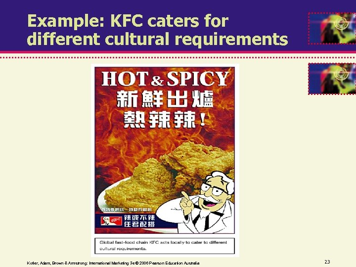 Example: KFC caters for different cultural requirements Kotler, Adam, Brown & Armstrong: International Marketing