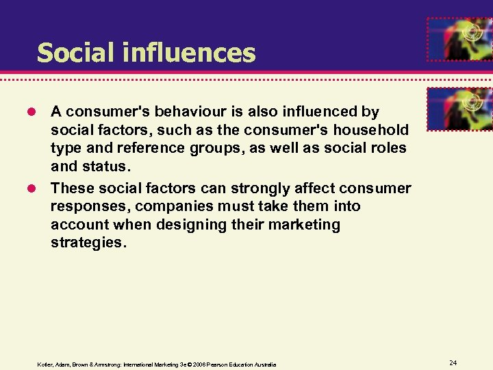 Social influences A consumer's behaviour is also influenced by social factors, such as the