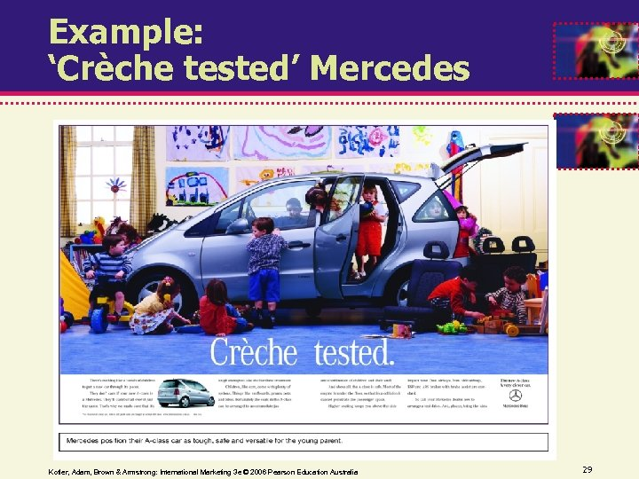 Example: 'Crèche tested' Mercedes Kotler, Adam, Brown & Armstrong: International Marketing 3 e ©