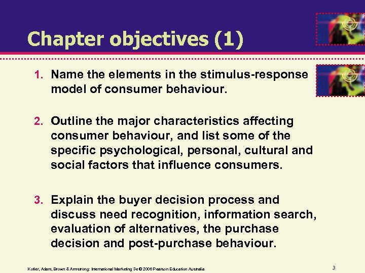 Chapter objectives (1) 1. Name the elements in the stimulus-response model of consumer behaviour.