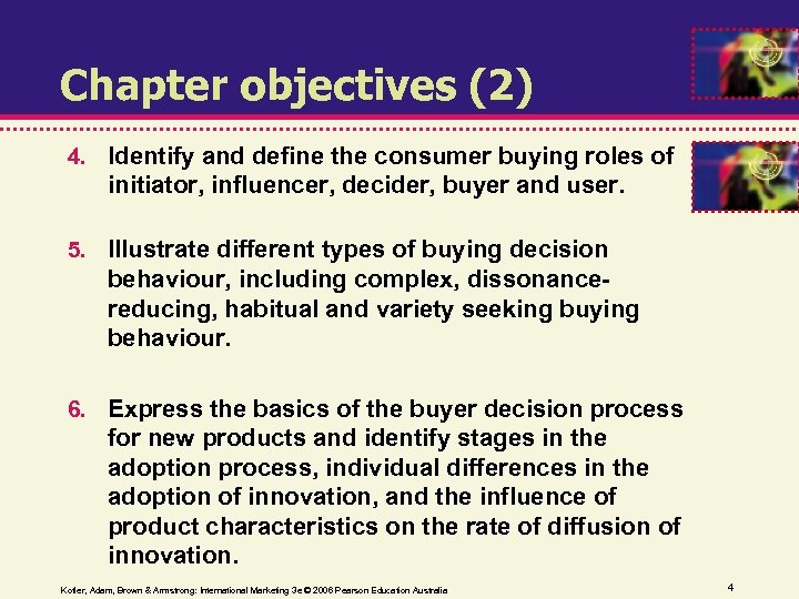 Chapter objectives (2) 4. Identify and define the consumer buying roles of initiator, influencer,