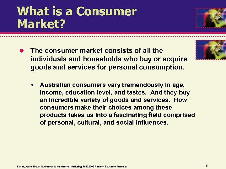 What is a Consumer Market? The consumer market consists of all the individuals and