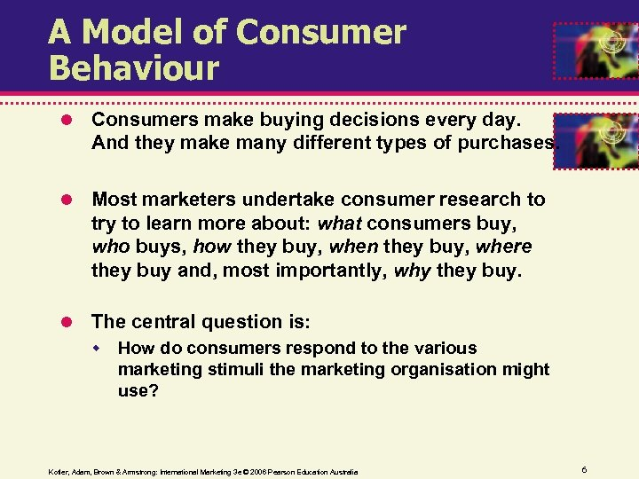 A Model of Consumer Behaviour Consumers make buying decisions every day. And they make