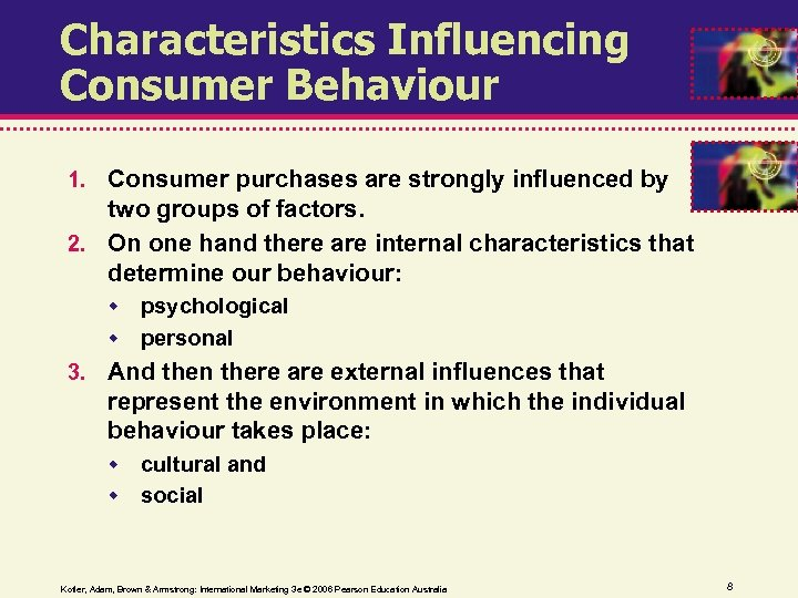 Characteristics Influencing Consumer Behaviour 1. Consumer purchases are strongly influenced by two groups of