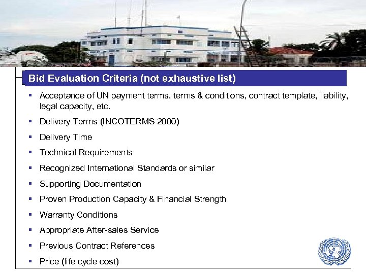Bid Evaluation Criteria (not exhaustive list) § Acceptance of UN payment terms, terms &