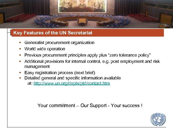 Key Features of the UN Secretariat § § Generalist procurement organization World wide operation