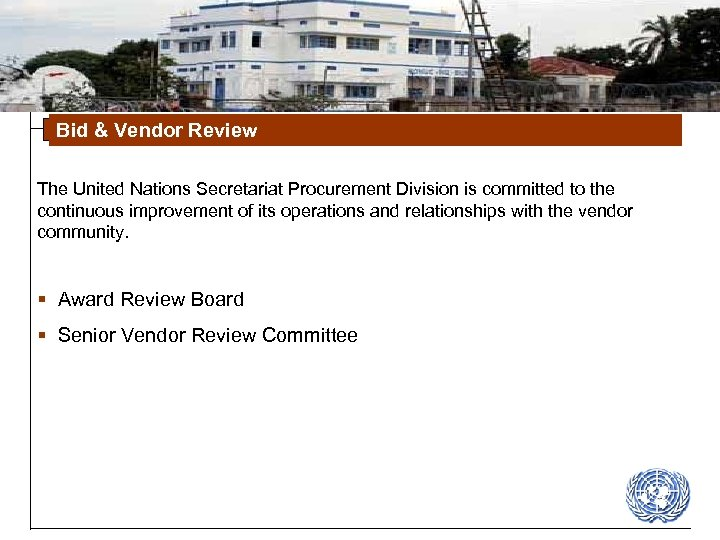 Bid & Vendor Review The United Nations Secretariat Procurement Division is committed to the
