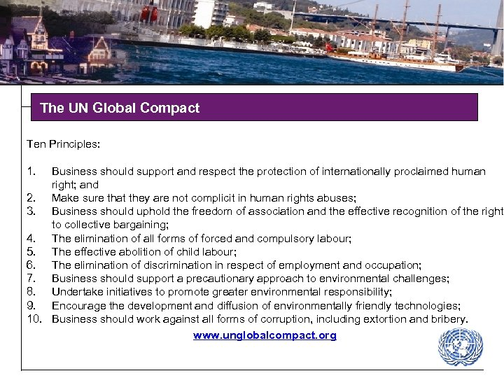 The UN Global Compact Ten Principles: 1. Business should support and respect the protection