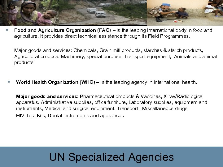 § Food and Agriculture Organization (FAO) – is the leading international body in food