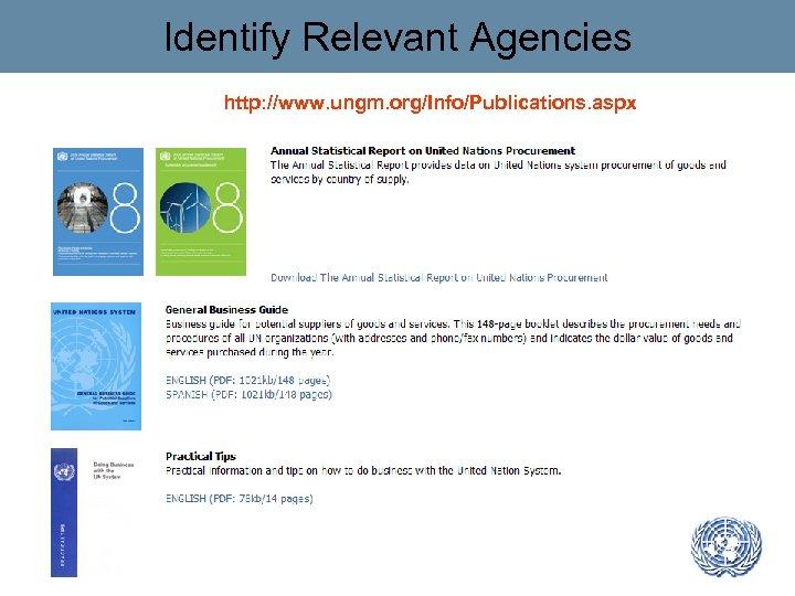 Identify Relevant Agencies http: //www. ungm. org/Info/Publications. aspx