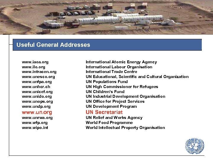 Useful General Addresses www. iaea. org www. ilo. org www. intracen. org www. unesco.