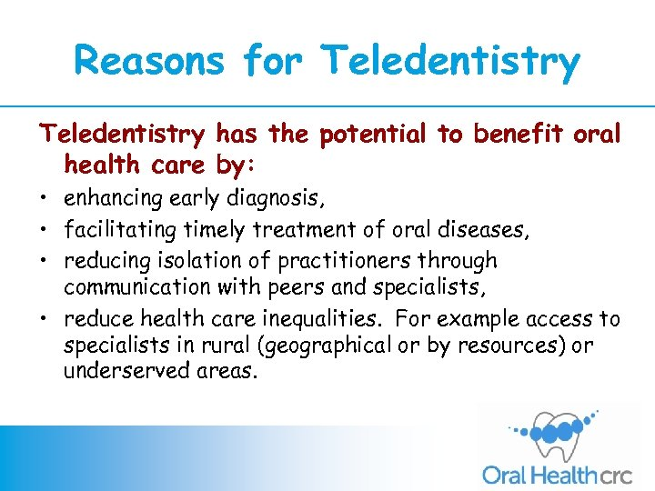 Reasons for Teledentistry has the potential to benefit oral health care by: • enhancing
