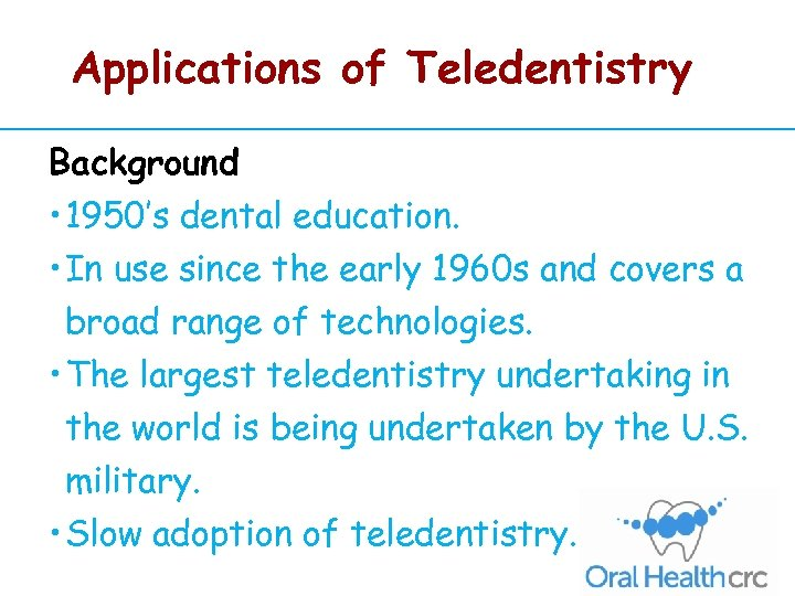 Applications of Teledentistry Background • 1950's dental education. • In use since the early