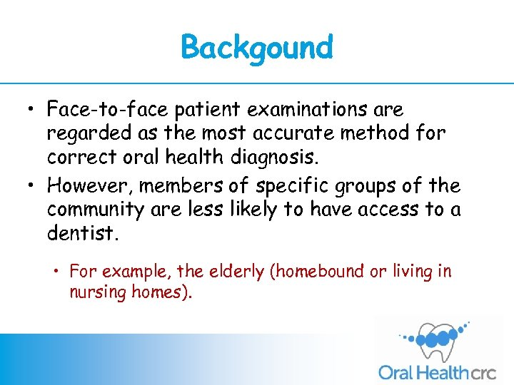 Backgound • Face-to-face patient examinations are regarded as the most accurate method for correct