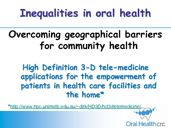Inequalities in oral health Overcoming geographical barriers for community health High Definition 3 -D