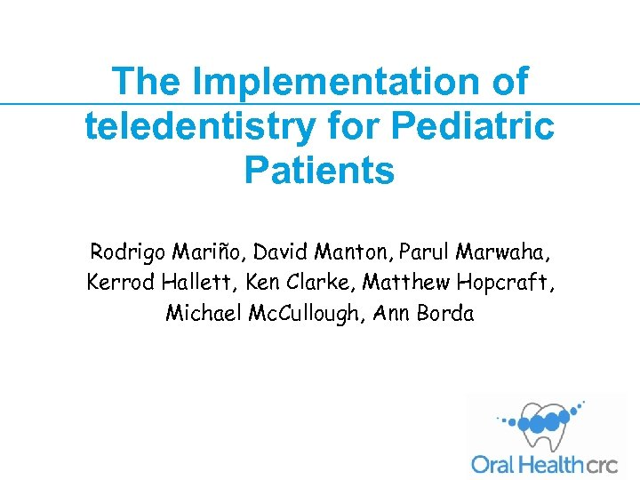 The Implementation of teledentistry for Pediatric Patients Rodrigo Mariño, David Manton, Parul Marwaha, Kerrod