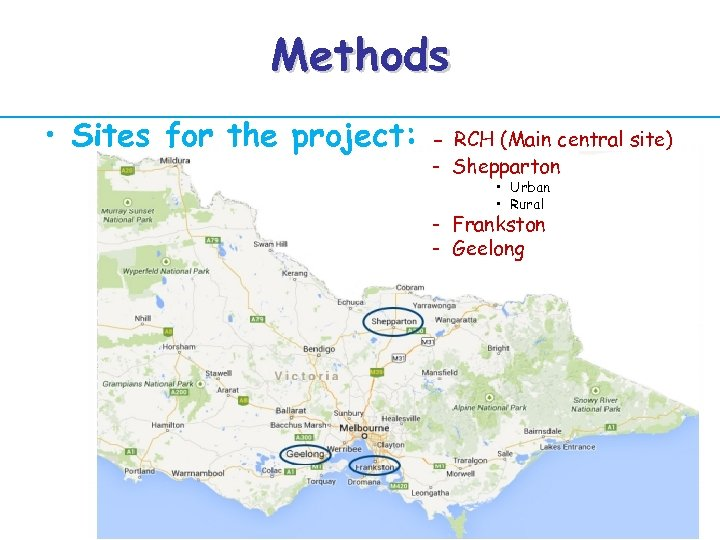 Methods • Sites for the project: - RCH (Main central site) - Shepparton •