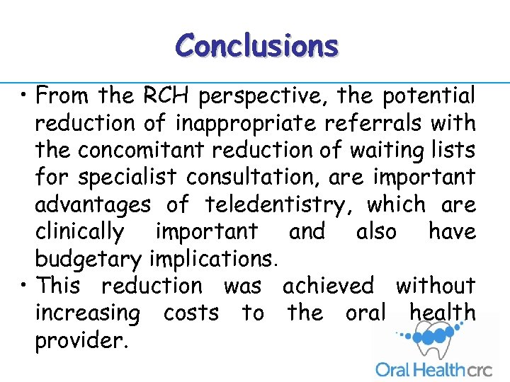 Conclusions • From the RCH perspective, the potential reduction of inappropriate referrals with the