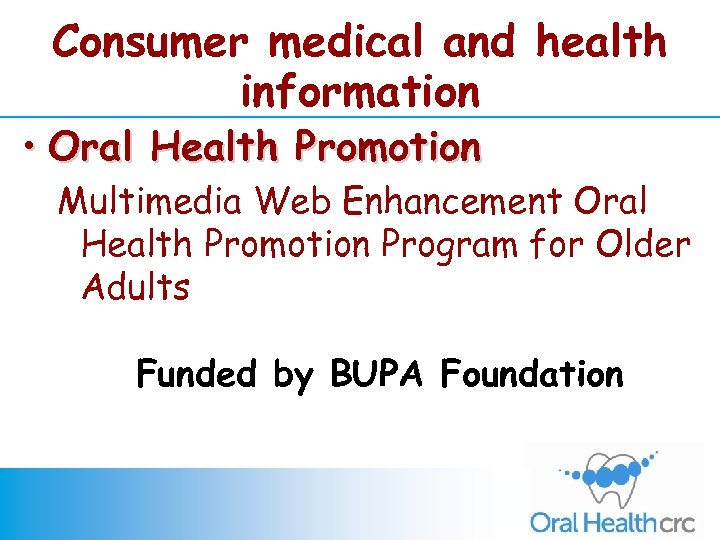 Consumer medical and health information • Oral Health Promotion Multimedia Web Enhancement Oral Health