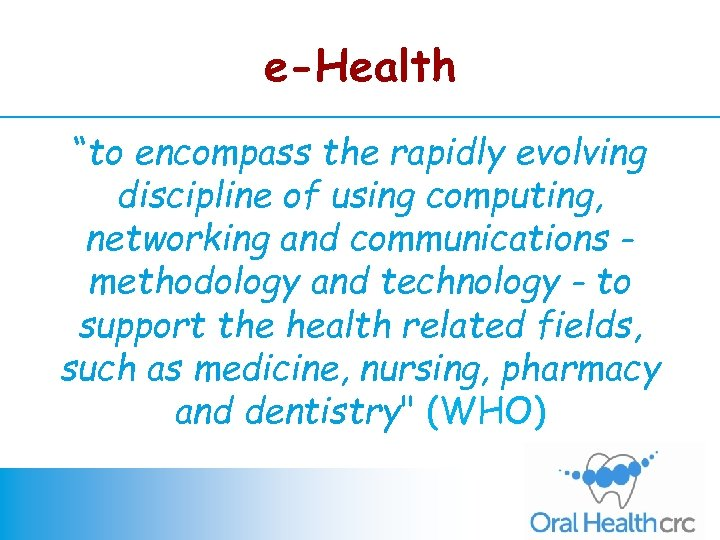 "e-Health ""to encompass the rapidly evolving discipline of using computing, networking and communications methodology"