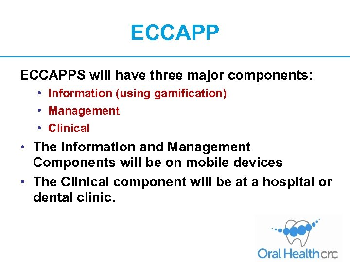 ECCAPPS will have three major components: • Information (using gamification) • Management • Clinical