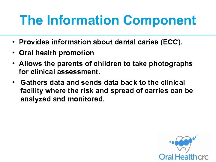 The Information Component • Provides information about dental caries (ECC). • Oral health promotion