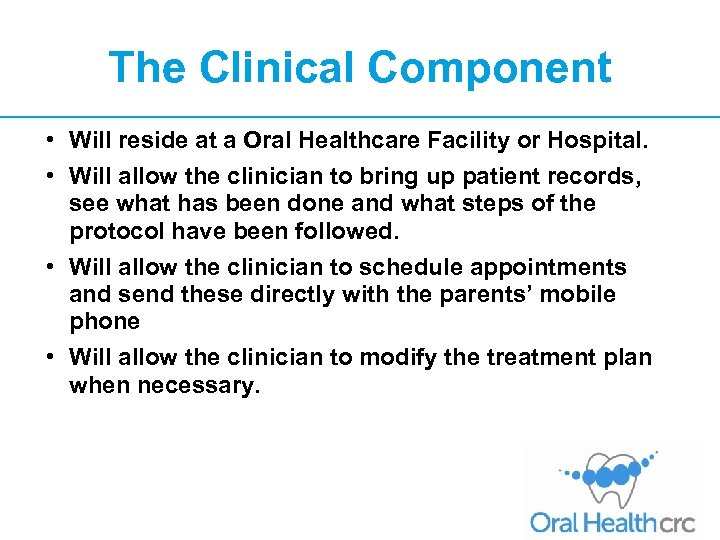 The Clinical Component • Will reside at a Oral Healthcare Facility or Hospital. •