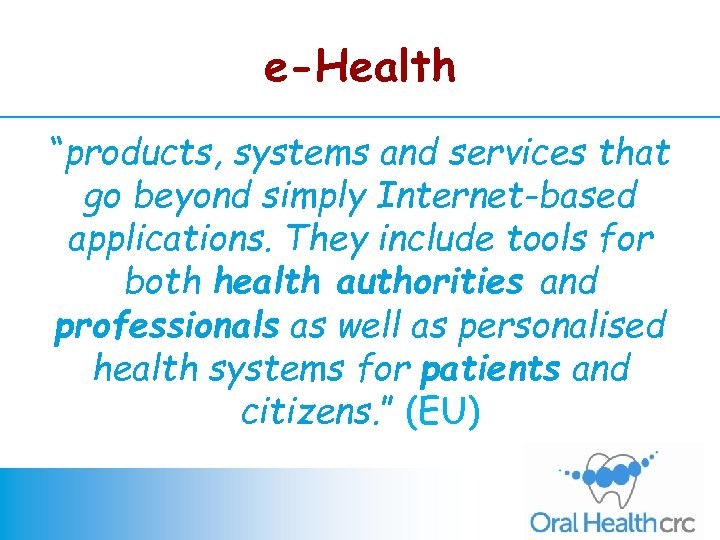 "e-Health ""products, systems and services that go beyond simply Internet-based applications. They include tools"