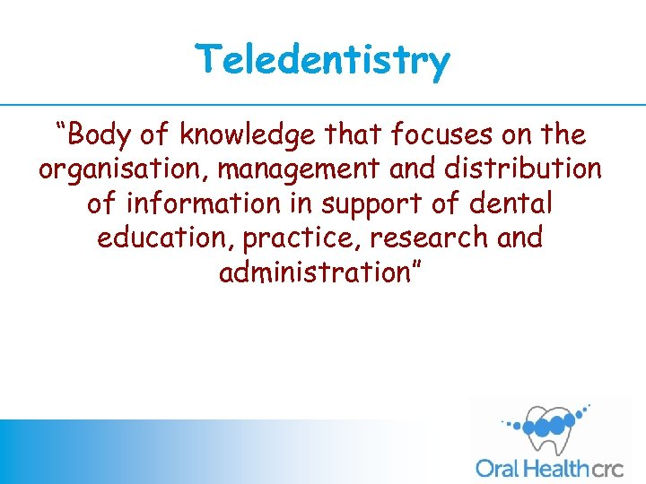 "Teledentistry ""Body of knowledge that focuses on the organisation, management and distribution of information"