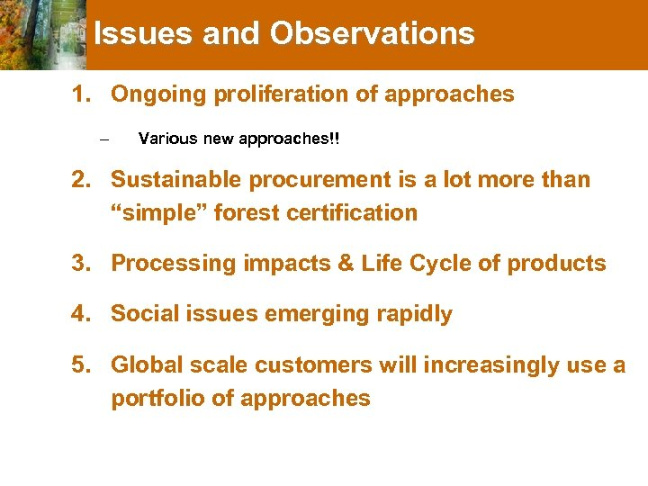 Issues and Observations 1. Ongoing proliferation of approaches – Various new approaches!! 2. Sustainable