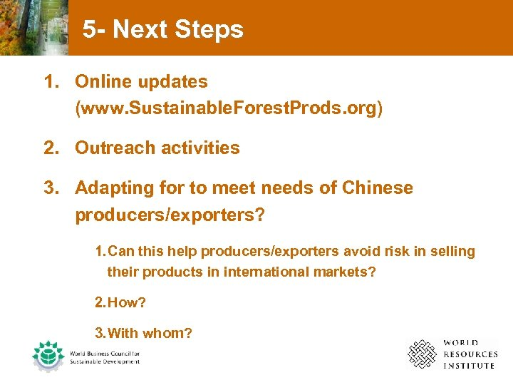 5 - Next Steps 1. Online updates (www. Sustainable. Forest. Prods. org) 2. Outreach