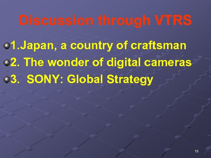 Discussion through VTRS 1. Japan, a country of craftsman 2. The wonder of digital