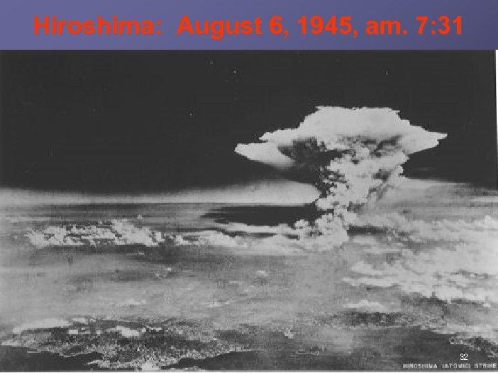 Hiroshima: August 6, 1945, am. 7: 31 32