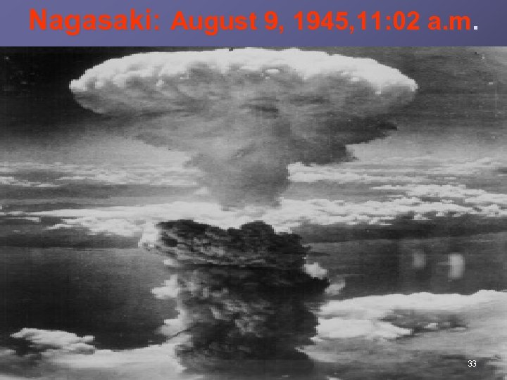 Nagasaki: August 9, 1945, 11: 02 a. m. 33