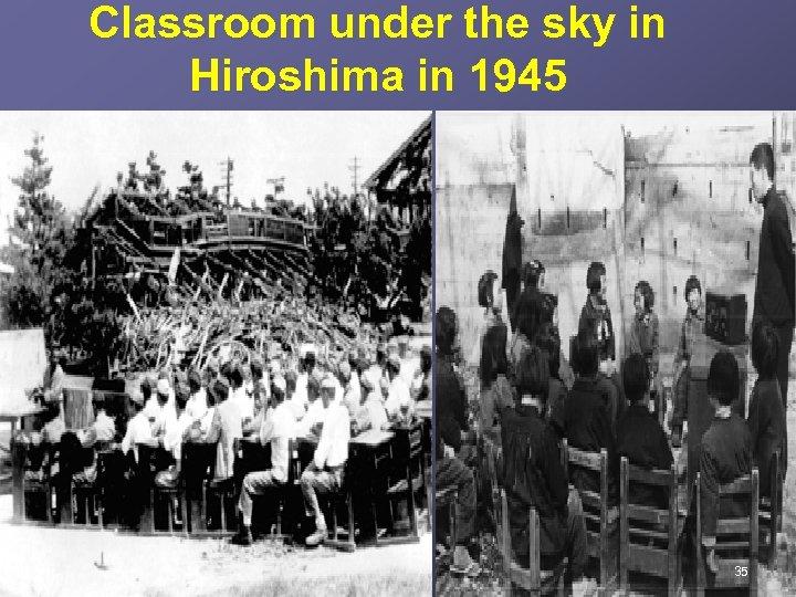 Classroom under the sky in Hiroshima in 1945 35