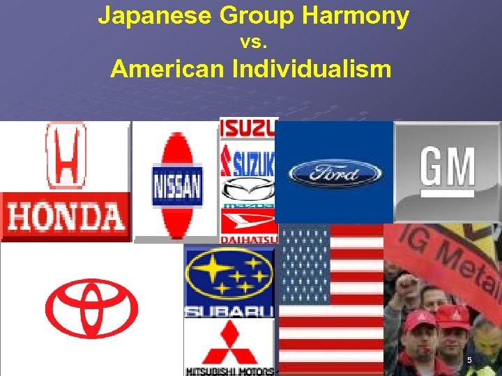 Japanese Group Harmony vs. American Individualism 5