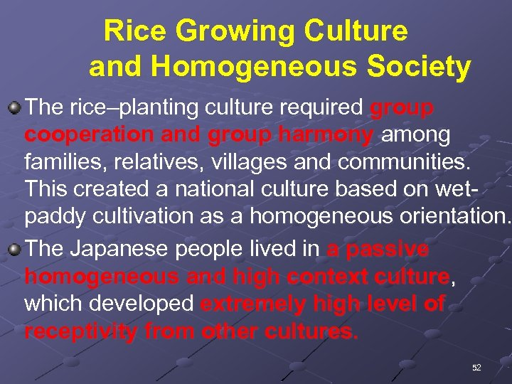 Rice Growing Culture and Homogeneous Society The rice–planting culture required group cooperation and group