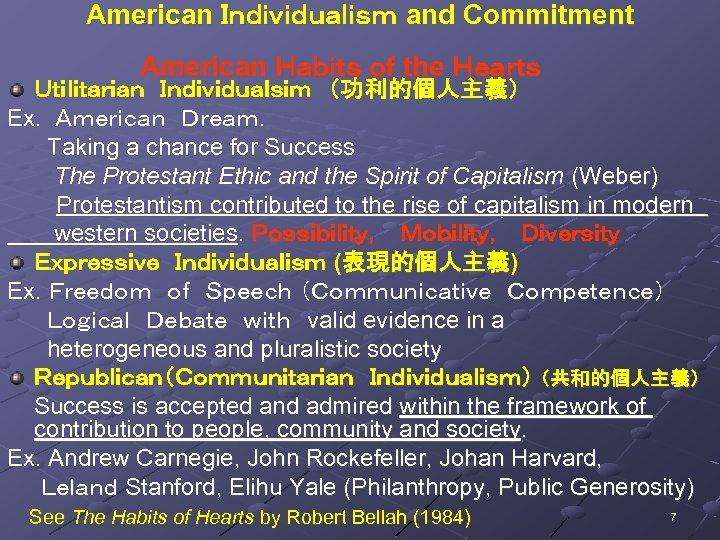 American Individualism and Commitment American Habits of the Hearts   Utilitarian Individualsim (功利的個人主義) Ex. American Dream. Taking