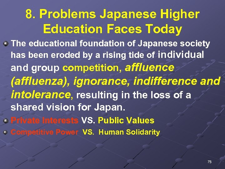 8. Problems Japanese Higher Education Faces Today The educational foundation of Japanese society has