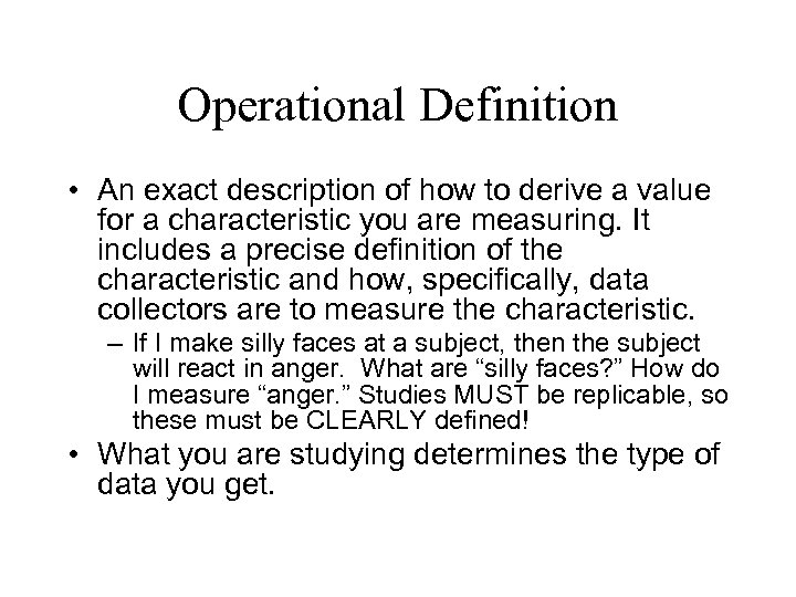 Operational Definition • An exact description of how to derive a value for a