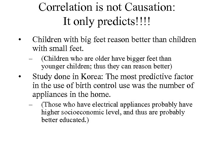 Correlation is not Causation: It only predicts!!!! • Children with big feet reason better
