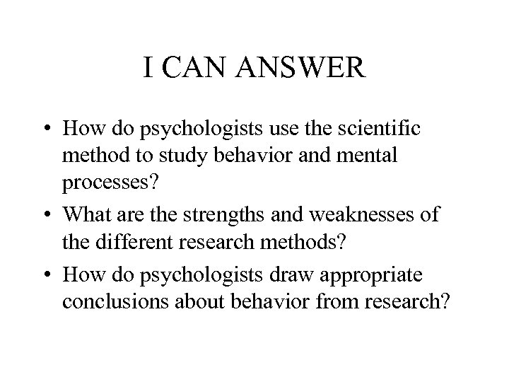I CAN ANSWER • How do psychologists use the scientific method to study behavior