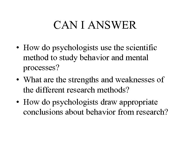 CAN I ANSWER • How do psychologists use the scientific method to study behavior