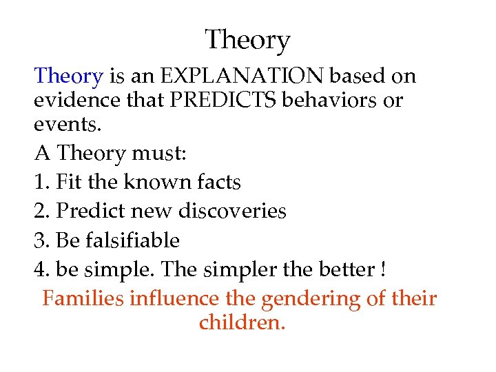 Theory is an EXPLANATION based on evidence that PREDICTS behaviors or events. A Theory