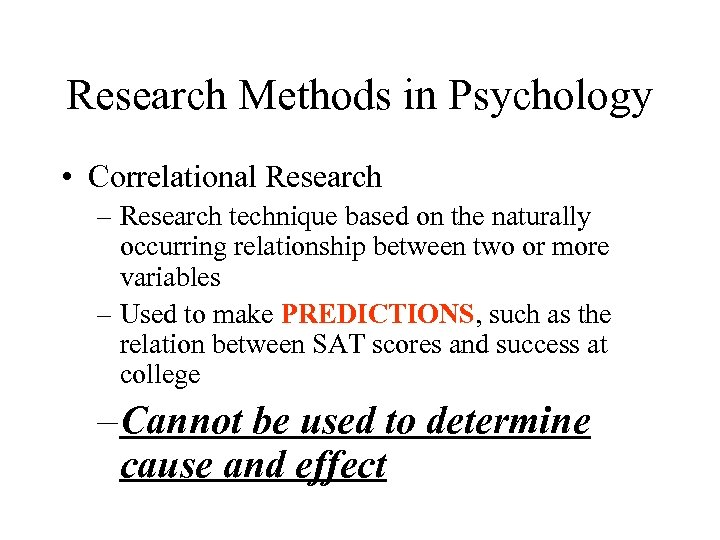 Research Methods in Psychology • Correlational Research – Research technique based on the naturally